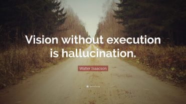 6891036-Walter-Isaacson-Quote-Vision-without-execution-is-hallucination